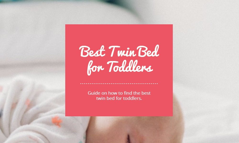 Best Twin Bed for Toddlers – Perfect Choice for Toddlers