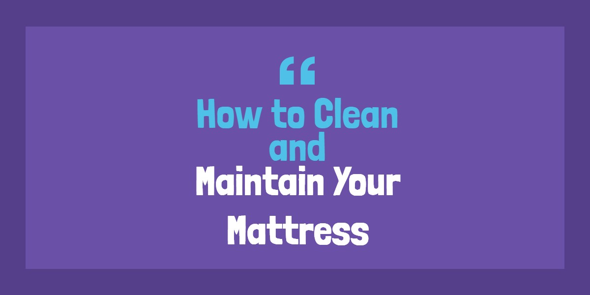 How to Clean and Maintain Your Mattress?