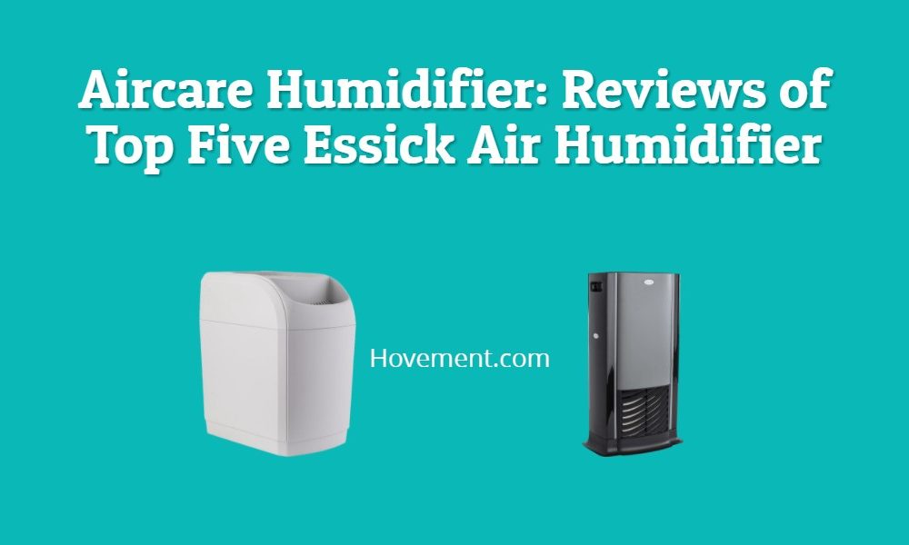 Aircare Humidifier: Reviews of Top Five Essick Air