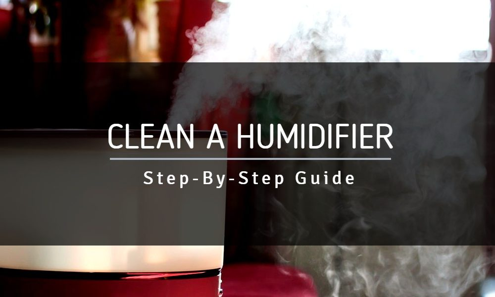 How to Clean a Humidifier (Step-By-Step Guide)
