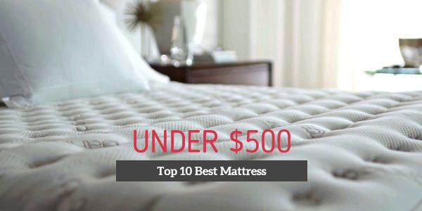 Top 10 Best Mattress Under $500 in 2018