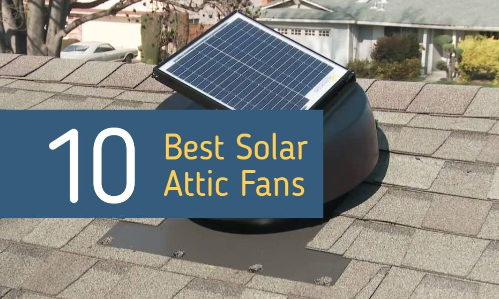 Best Solar Attic Fan Reviews For Your Home & Best Solar Attic Fan Reviews 2018 - Solar Powered Roof Vent (TOP 10)