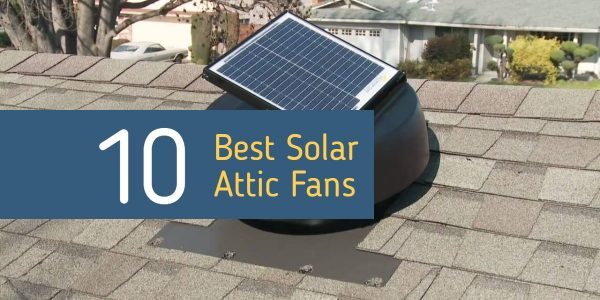 Best Solar Attic Fan Reviews For Your Home