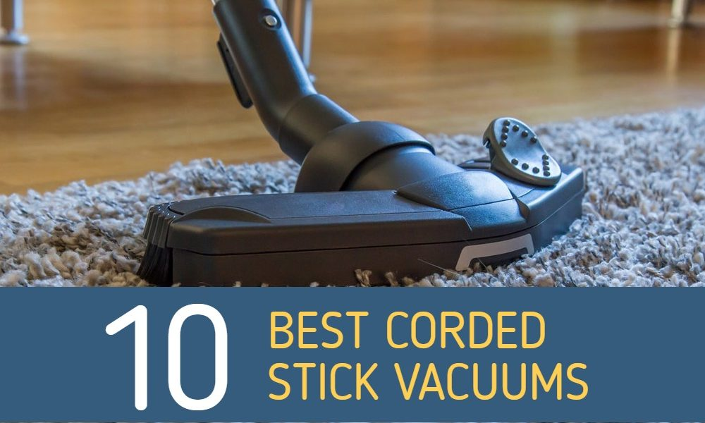 Best Corded Stick Vacuum Cleaner Reviews